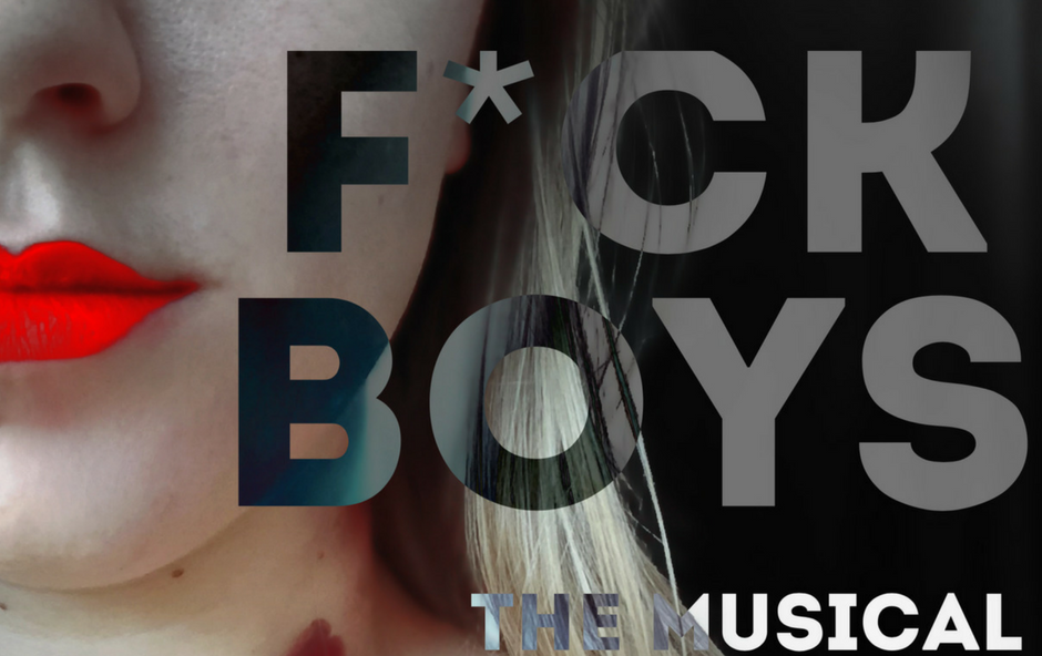 5 Good Reasons to see FUCKBOYS THE MUSICAL