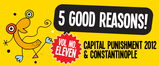 Five Good Reasons to see Capital Punishment 2012 and Constantinople