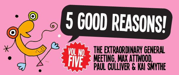 5 GOOD REASONS TO SEE: The Extraordinary General Meeting, Max Attwood & Paul Culliver and Kai Smythe
