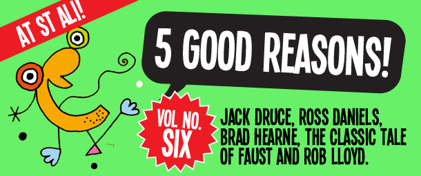 5 Good Reasons to go to St Ali to see Jack Druce, Ross Daniels, Brad Hearne, The Classic Tale of Faust and Rob Lloyd.