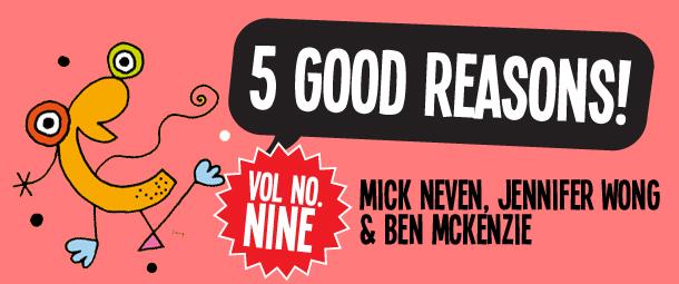 5 Good Reasons to see Mick Neven, Jennifer Wong & Ben McKenzie