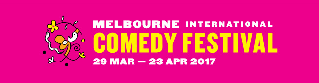 RECOMMENDED AND PREVIOUSLY REVIEWED SHOWS AT MELBOURNE INTERNATIONAL COMEDY FESTIVAL 2017