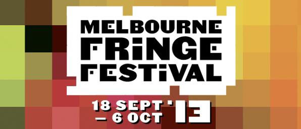 MELBOURNE FRINGE FESTIVAL 2013